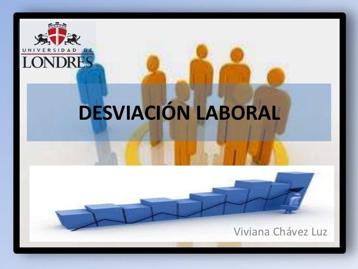 DESVIACIÓN LABORAL                Viviana Chávez             Viviana Chávez Luz