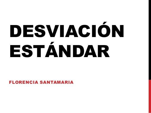 DESVIACIÓNESTÁNDARFLORENCIA SANTAMARIA