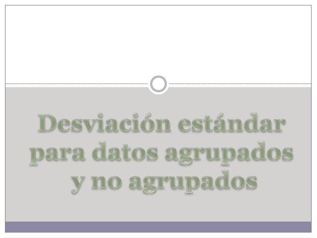  La desviación estándar o desviación típica es la raíz  cuadrada de la varianza  Es decir, la raíz cuadrada de la media ...