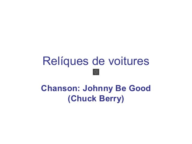 Relíques de voituresChanson: Johnny Be Good     (Chuck Berry)