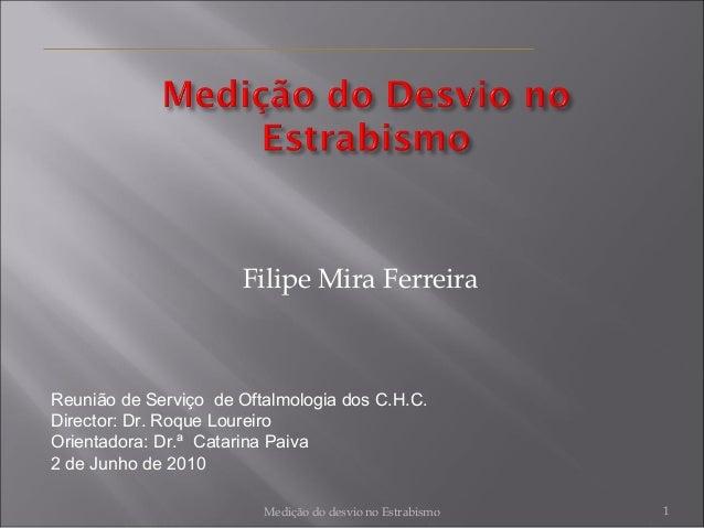 Filipe Mira Ferreira  Reunião de Serviço de Oftalmologia dos C.H.C. Director: Dr. Roque Loureiro Orientadora: Dr.ª Catarin...