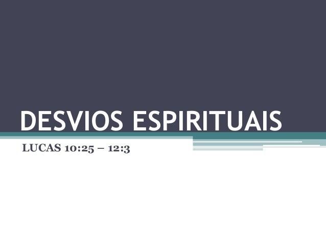 DESVIOS ESPIRITUAIS LUCAS 10:25 – 12:3