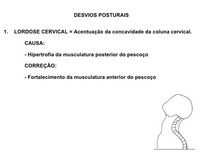 DESVIOS POSTURAIS <ul><li>LORDOSE CERVICAL = Acentuação da concavidade da coluna cervical. </li></ul><ul><li>CAUSA:  </li>...