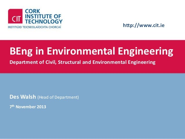 http://www.cit.ie  BEng in Environmental Engineering Department of Civil, Structural and Environmental Engineering  Des Wa...