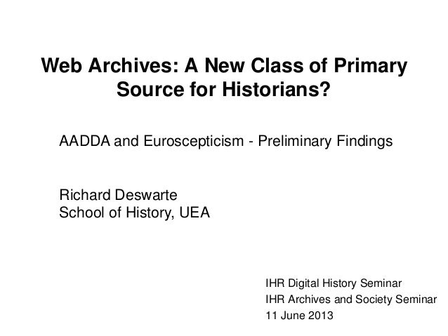 Web Archives: A New Class of PrimarySource for Historians?IHR Digital History SeminarIHR Archives and Society Seminar11 Ju...