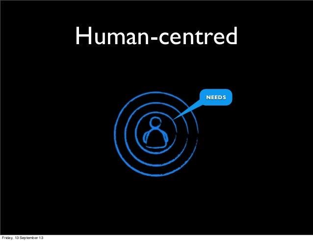 Human-centred NEEDS Friday, 13 September 13