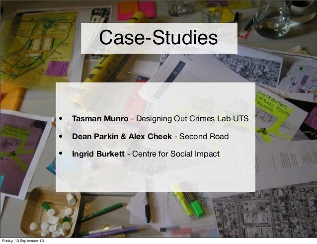 Case-Studies • Tasman Munro - Designing Out Crimes Lab UTS • Dean Parkin & Alex Cheek - Second Road • Ingrid Burkett - Cen...
