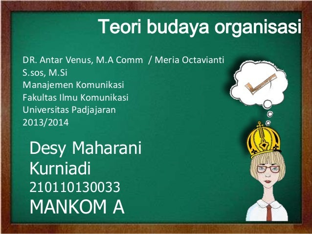 Teori budaya organisasi Desy Maharani Kurniadi 210110130033 MANKOM A DR. Antar Venus, M.A Comm / Meria Octavianti S.sos, M...