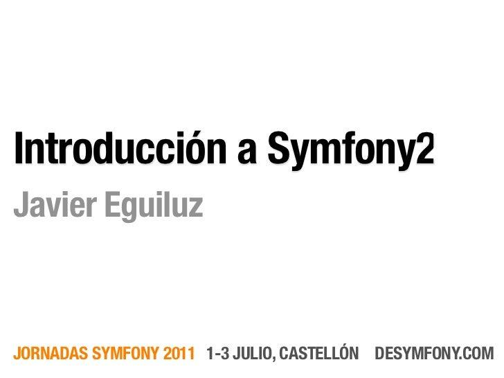 Introducción a Symfony2Javier EguiluzJORNADAS SYMFONY 2011 1-3 JULIO, CASTELLÓN DESYMFONY.COM