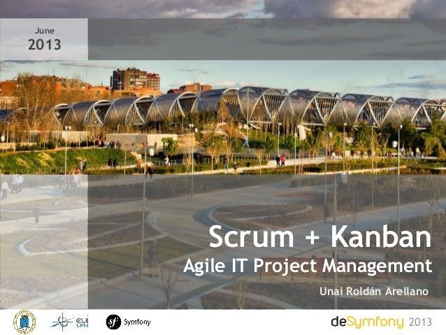 Scrum + Kanban Agile IT Project Management 2013 Unai Roldán Arellano June 2013