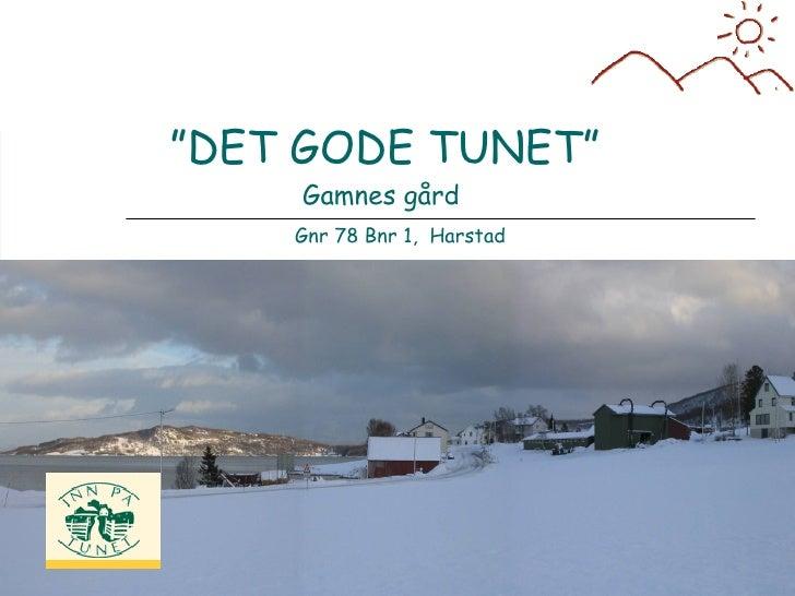 """"""" DET GODE TUNET"""" Gamnes gård  Gnr 78 Bnr 1,  Harstad"""