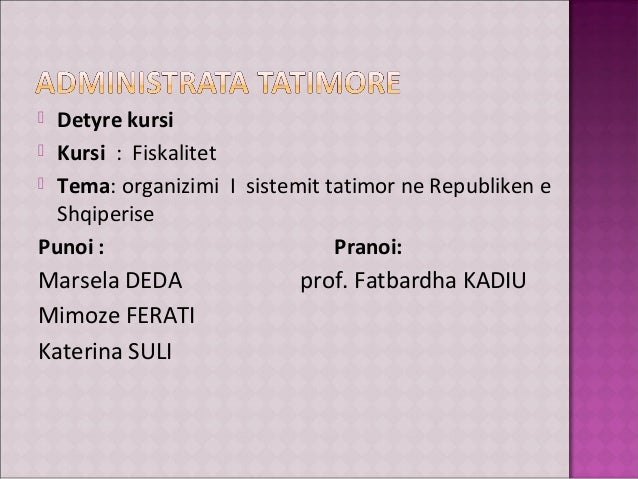  Detyre kursi Kursi : Fiskalitet Tema: organizimi I sistemit tatimor ne Republiken eShqiperisePunoi : Pranoi:Marsela DE...
