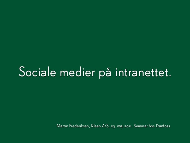 Sociale medier på intranettet.       Martin Frederiksen, Klean A/S, 23. maj 2011. Seminar hos Danfoss.