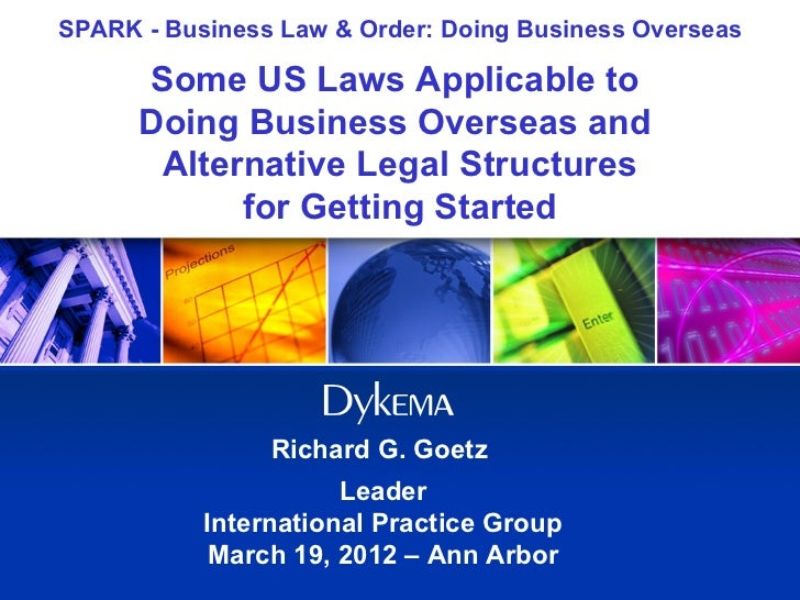SPARK - Business Law & Order: Doing Business Overseas      Some US Laws Applicable to      Doing Business Overseas and    ...