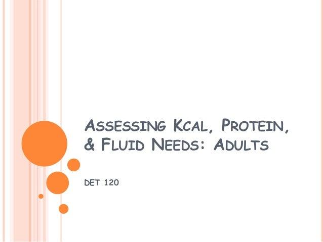 ASSESSING KCAL, PROTEIN,& FLUID NEEDS: ADULTSDET 120