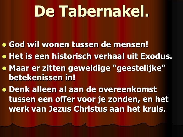 De Tabernakel.<br />God wil wonen tussen de mensen!<br />Het is een historisch verhaal uit Exodus.<br />Maar er zitten gew...