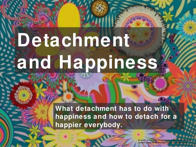 What detachment has to do with happiness and how to detach for a happier everybody. Detachment and Happiness art work in t...
