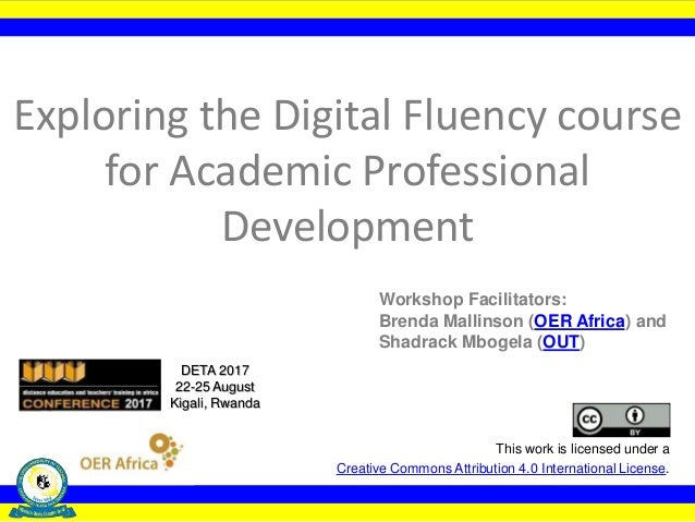 Exploring the Digital Fluency course for Academic Professional Development This work is licensed under a Creative Commons ...