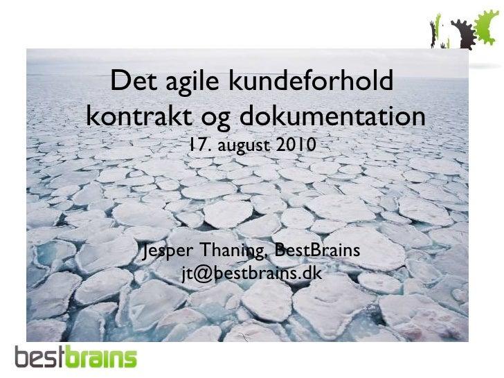 Det agile kundeforholdkontrakt og dokumentation         17. august 2010    Jesper Thaning, BestBrains         jt@bestbrain...