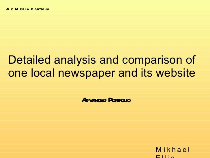 Detailed analysis and comparison of one local newspaper and its website Advanced Portfolio Mikhael Ellis A2 Media Portfolio