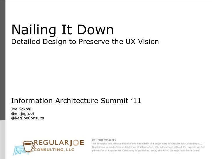 Nailing It DownDetailed Design to Preserve the UX VisionInformation Architecture Summit '11Joe Sokohl@mojoguzzi@RegJoeCons...