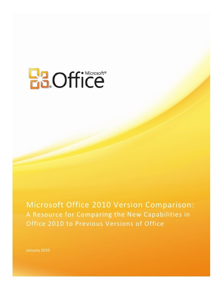Microsoft Office 2010 Version Comparison: A Resource for Comparing the New Capabilities in Office 2010 to Previous Version...
