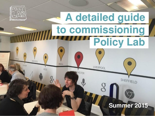 A detailed guide to commissioning Policy Lab Summer 2015
