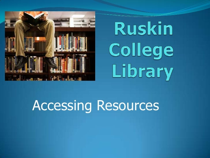 Ruskin College Library<br />Accessing Resources<br />