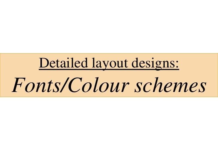Detailed layout designs:Fonts/Colour schemes