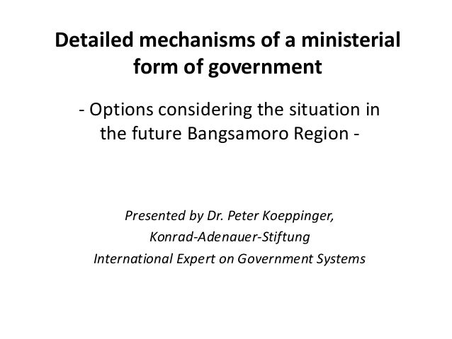 Detailed mechanisms of a ministerial form of government - Options considering the situation in the future Bangsamoro Regio...