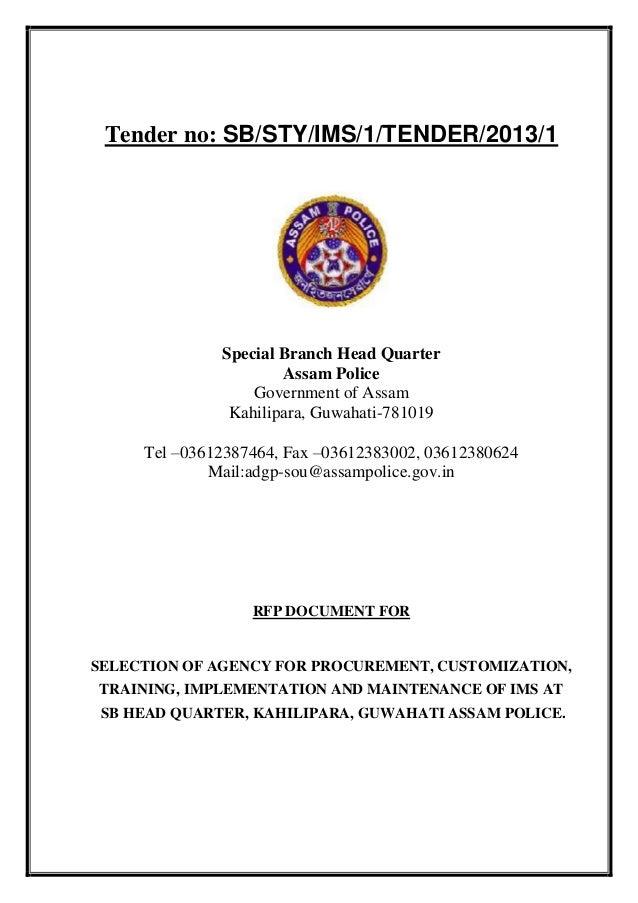 Tender no: SB/STY/IMS/1/TENDER/2013/1Special Branch Head QuarterAssam PoliceGovernment of AssamKahilipara, Guwahati-781019...