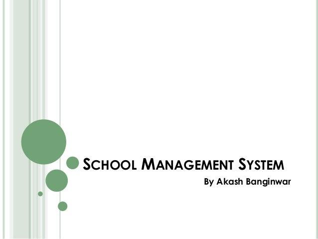 SCHOOL MANAGEMENT SYSTEMBy Akash Banginwar