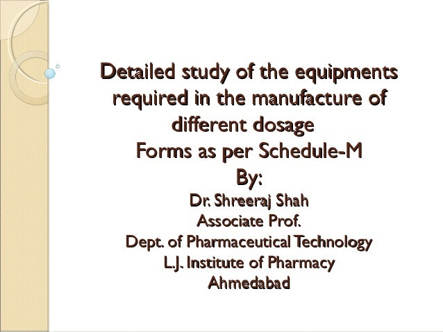 Detailed study of the equipments required in the manufacture of        different dosage   Forms as per Schedule-M         ...