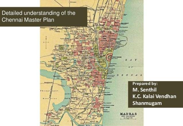 Detailed understanding of the Chennai Master Plan  Prepared by:  M. Senthil K.C. Kalai Vendhan Shanmugam