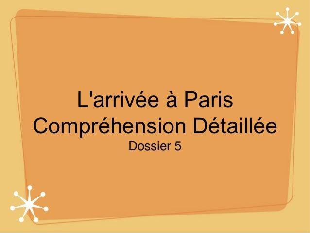 Larrivée à ParisCompréhension Détaillée        Dossier 5