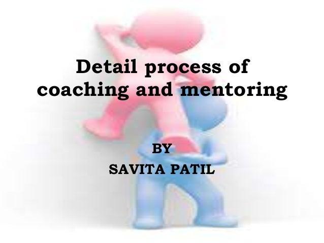 Detail process ofcoaching and mentoringBYSAVITA PATIL