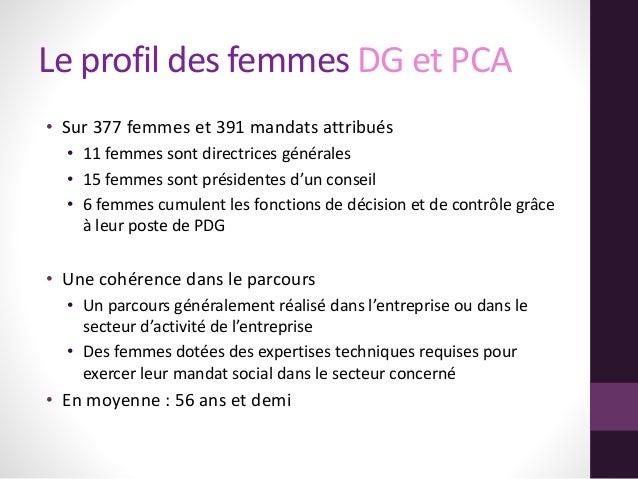 Le profil des femmes DG et PCA • Sur 377 femmes et 391 mandats attribués • 11 femmes sont directrices générales • 15 femme...