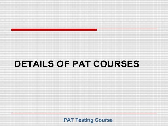 DETAILS OF PAT COURSES        PAT Testing Course