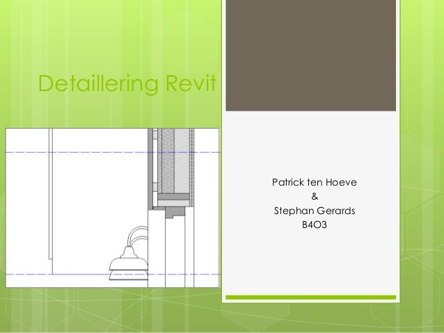 Detaillering Revit  Patrick ten Hoeve  &  Stephan Gerards  B4O3