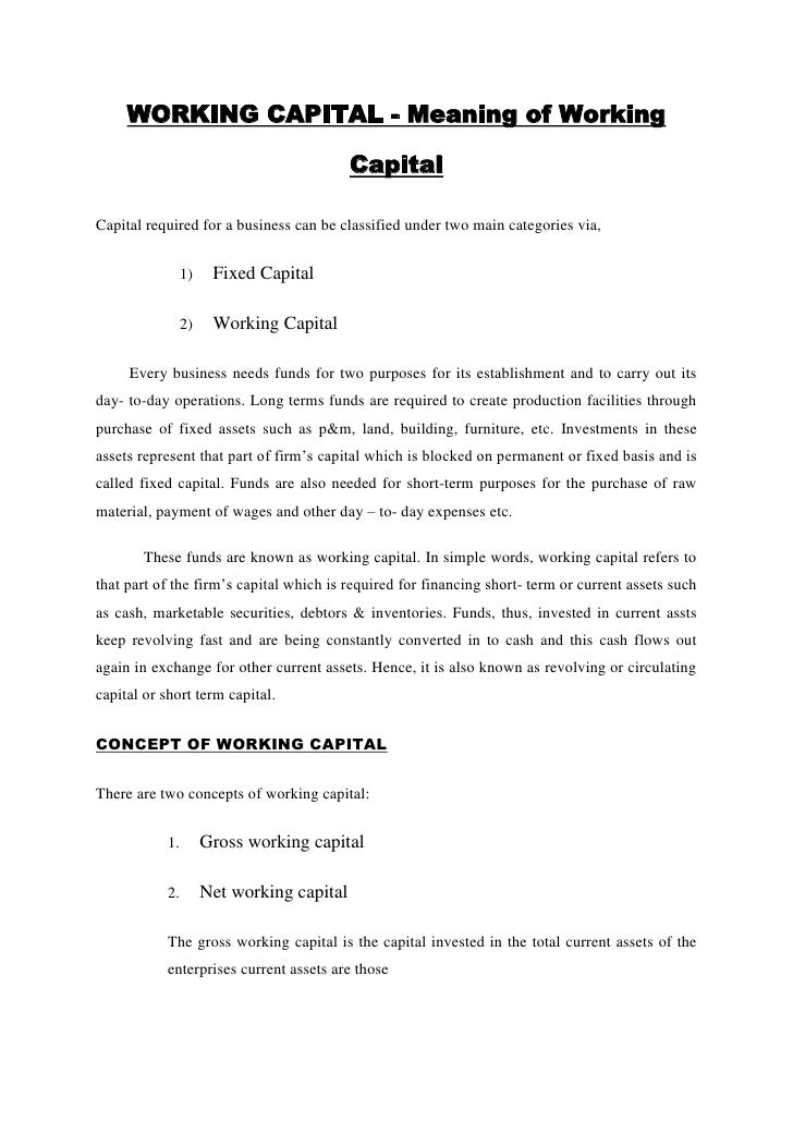WORKING CAPITAL - Meaning of Working Capital<br />Capital required for a business can be classified under two main categor...