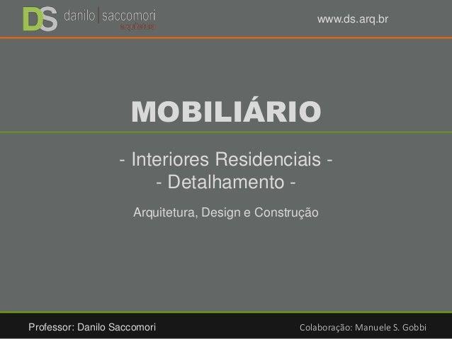 MOBILIÁRIO Arquitetura, Design e Construção www.ds.arq.br - Interiores Residenciais - - Detalhamento - Professor: Danilo S...