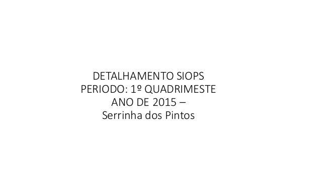 DETALHAMENTO SIOPS PERIODO: 1º QUADRIMESTE ANO DE 2015 – Serrinha dos Pintos