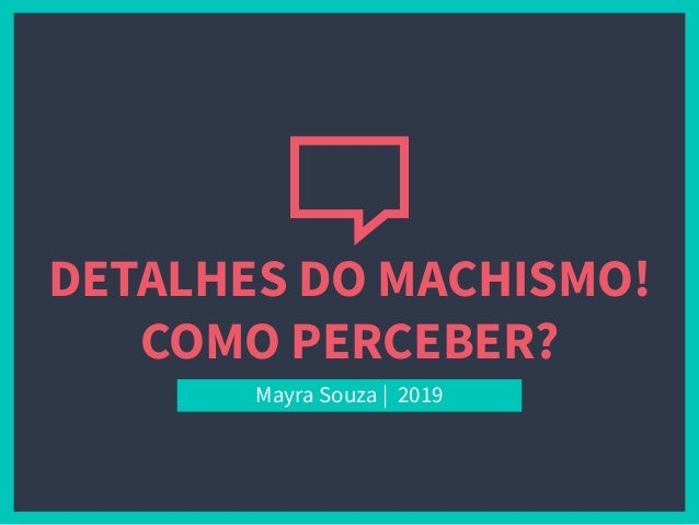 DETALHES DO MACHISMO! COMO PERCEBER? Mayra Souza | 2019