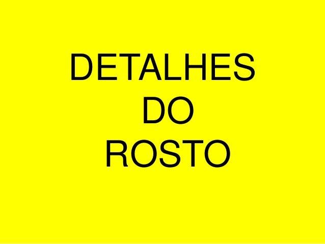 DETALHES   DO ROSTO
