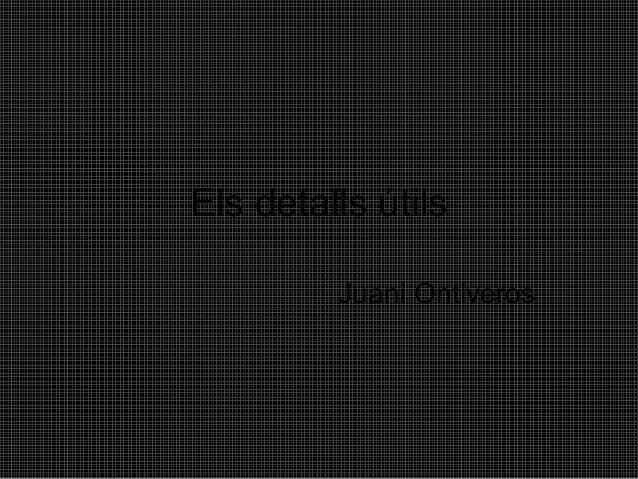 Els detalls útils Juani Ontiveros
