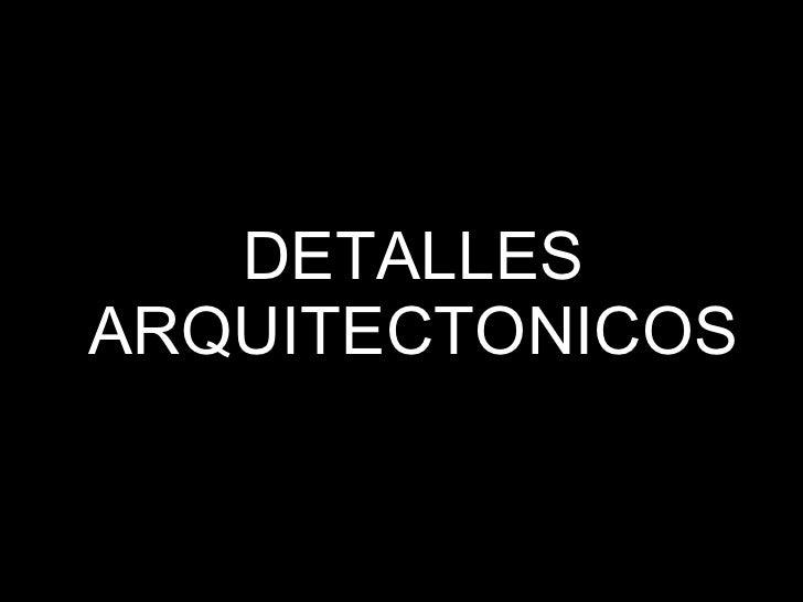 DETALLES ARQUITECTONICOS