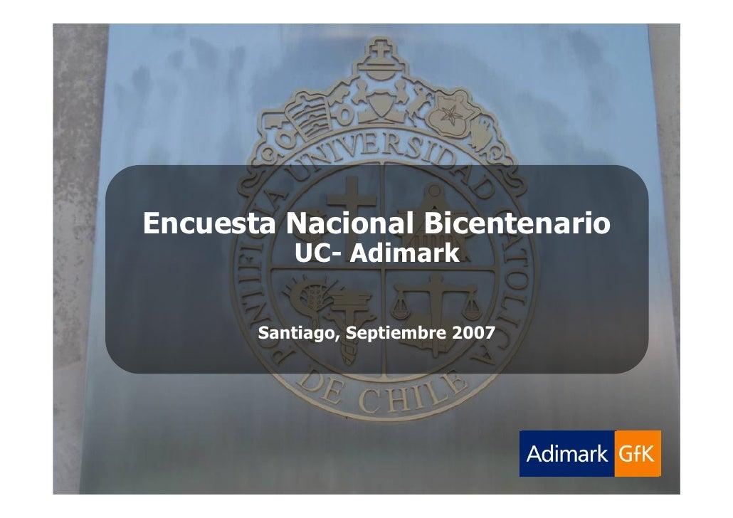 Adimark-GfK   Universidad Católica           Encuesta Nacional Bicentenario   Septiembre 2007                     Encuesta...