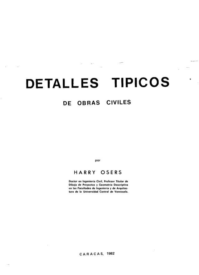 DETALLES DE  OBRAS  HARRY  CIVILES  OSERS  Doctor en Ingeniería Civil, Profesor Titular de Dibujo de Proyectos y Geornetri...