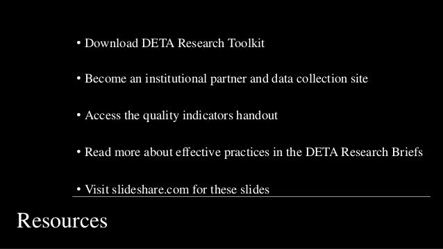 • Download DETA Research Toolkit • Become an institutional partner and data collection site • Access the quality indicator...