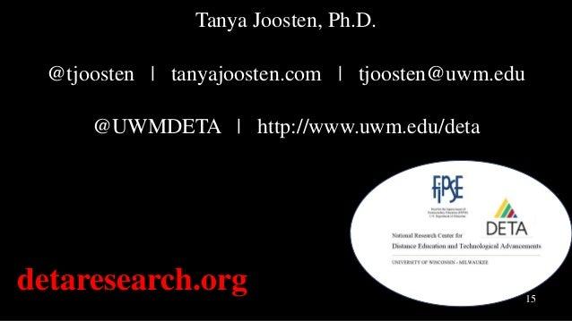 uwm.edu/DETA DETA-staff@uwm.edu Twitter.com/UWMDETA Facebook.com/UWMDETA #DETAResearch 15 Tanya Joosten, Ph.D. @tjoosten |...